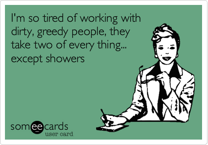 I'm so tired of working with