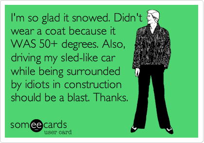 I'm so glad it snowed. Didn't