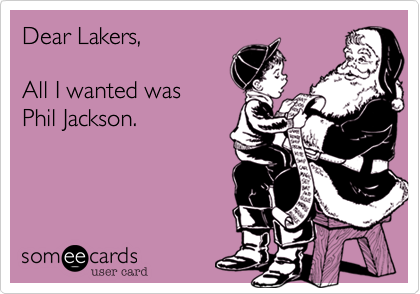 Dear Lakers,All I wanted was Phil Jackson.