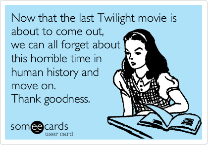 Now that the last Twilight movie is about to come out,