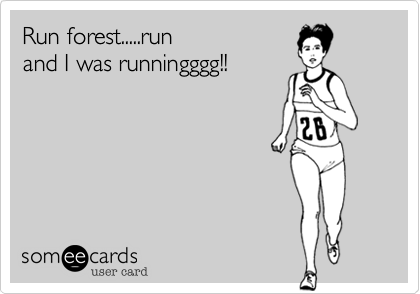 Run forest.....run