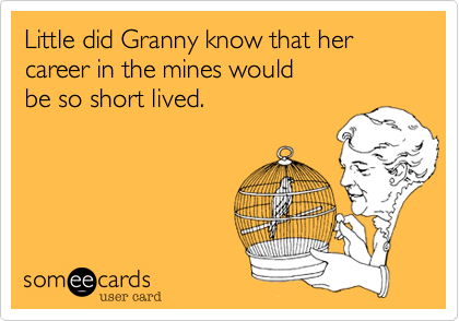 Little did Granny know that her career in the mines would 