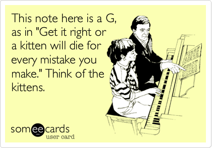 """This note here is a G,as in """"Get it right ora kitten will die forevery mistake youmake."""" Think of thekittens."""