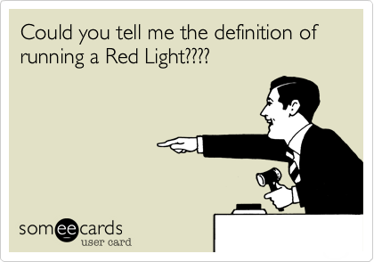 Could you tell me the definition of running a Red Light????