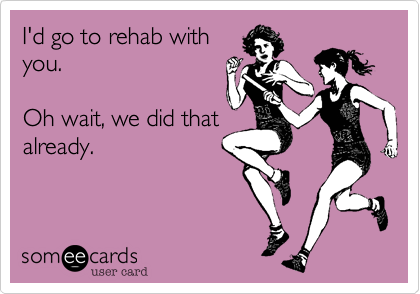 I'd go to rehab with