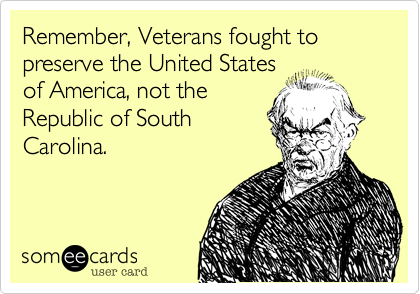 Remember, Veterans fought to preserve the United States
