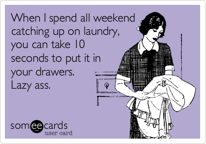 When I spend all weekend