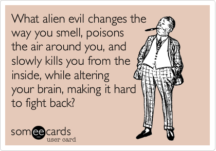 What alien evil changes the