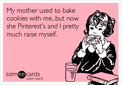 My mother used to bake 
