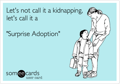 Let's not call it a kidnapping,