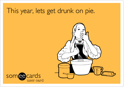 This year, lets get drunk on pie.