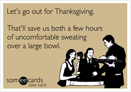 Let's go out for Thanksgiving.