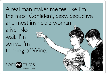 A real man makes me feel like I'm the most Confident, Sexy, Seductive and most invincible woman