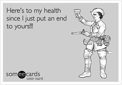 Here's to my health
