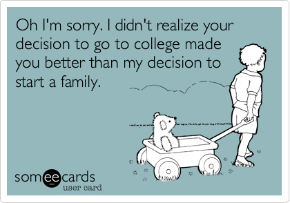 Oh I'm sorry. I didn't realize your decision to go to college made