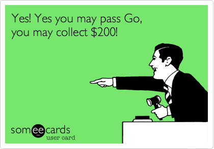 Yes! Yes you may pass Go, 