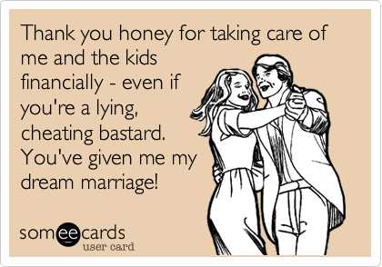 Thank You Honey For Taking Care Of Me And The Kids Financially