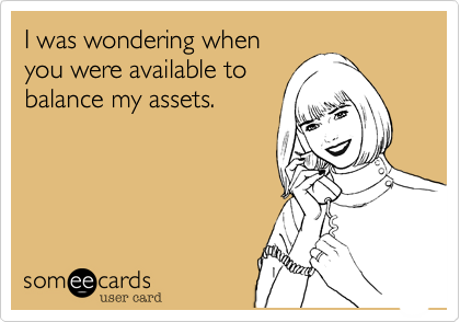 I was wondering whenyou were available tobalance my assets.