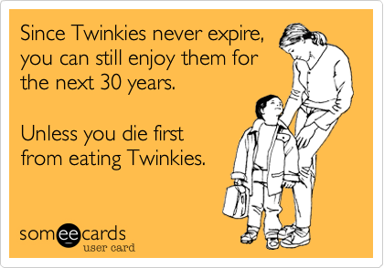 Since Twinkies never expire,