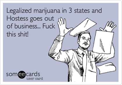 Legalized marijuana in 3 states and Hostess goes out
