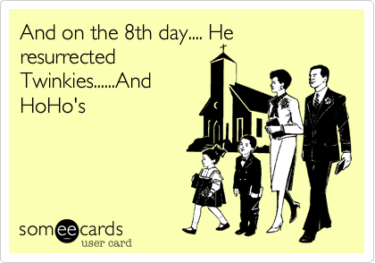 And on the 8th day.... He resurrected 