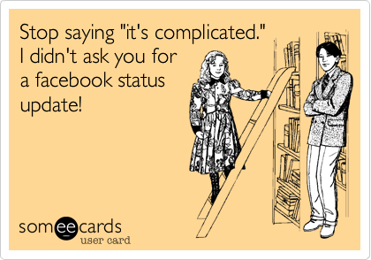 "Stop saying ""it's complicated."" 