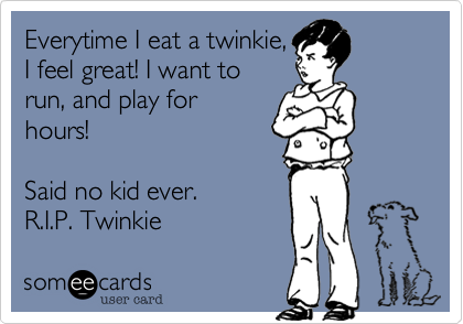 Everytime I eat a twinkie,