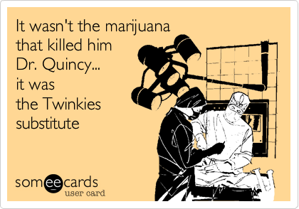 It wasn't the marijuana