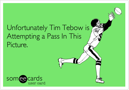 Unfortunately Tim Tebow is