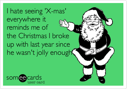 I hate seeing 'X-mas'