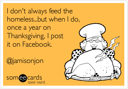I don't always feed the homeless...but when I do,