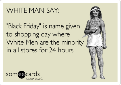 WHITE MAN SAY: