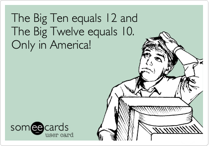 The Big Ten equals 12 and