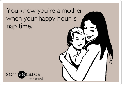 You know you're a mother