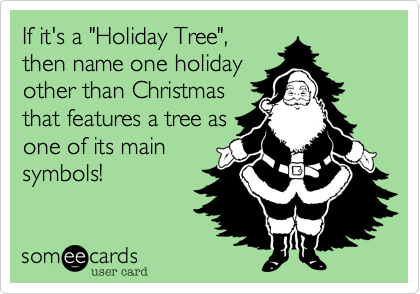 """If it's a """"Holiday Tree"""",then name one holidayother than Christmasthat features a tree asone of its mainsymbols!"""