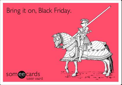 Bring it on, Black Friday.
