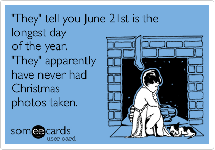 """They"" tell you June 21st is the longest day 