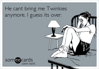 He cant bring me Twinkies