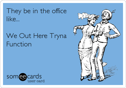 They be in the office