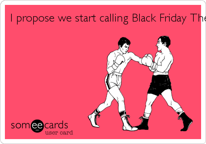 I propose we start calling Black Friday The Hunger Games.