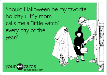 Should Halloween be my favorite holiday ?  My mom