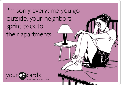 I'm sorry everytime you go