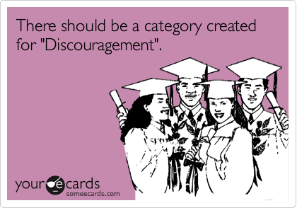 "There should be a category created for ""Discouragement""."