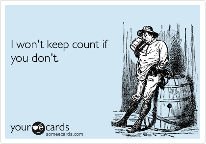 I won't keep count if  you don't.