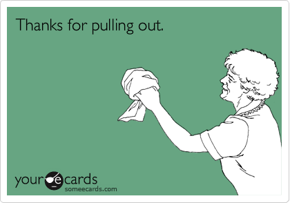 Thanks for pulling out.