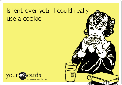 Is lent over yet?  I could really