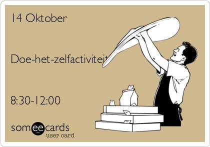 14 Oktober   Doe-het-zelfactiviteit   8:30-12:00