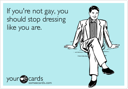 If you're not gay, you