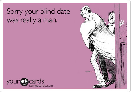 Sorry your blind date