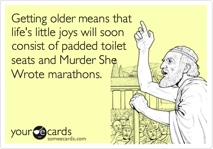 Getting older means that